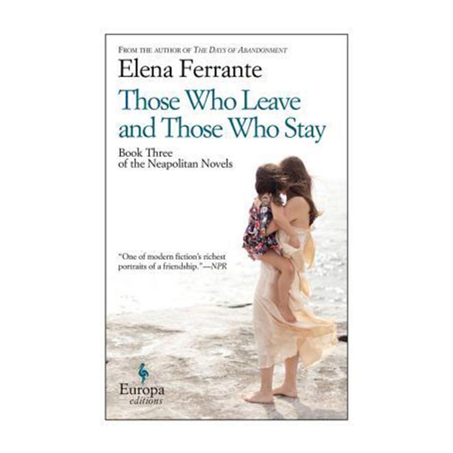 Those Who Leave and Those Who Stay by Elena Ferrante