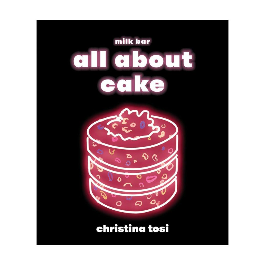 Milk Bar All About Cake by Christina Tosi