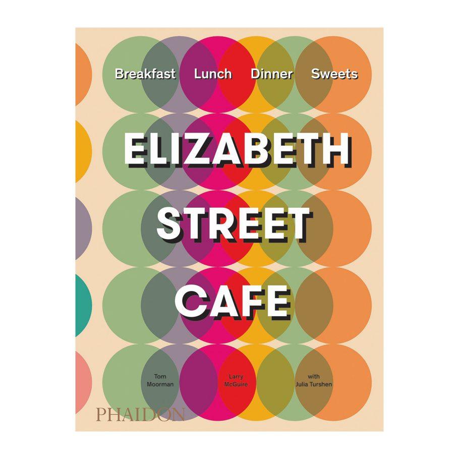Elizabeth Street Cafe by Tom Moorman, Larry McGuire, and Julia Turshen