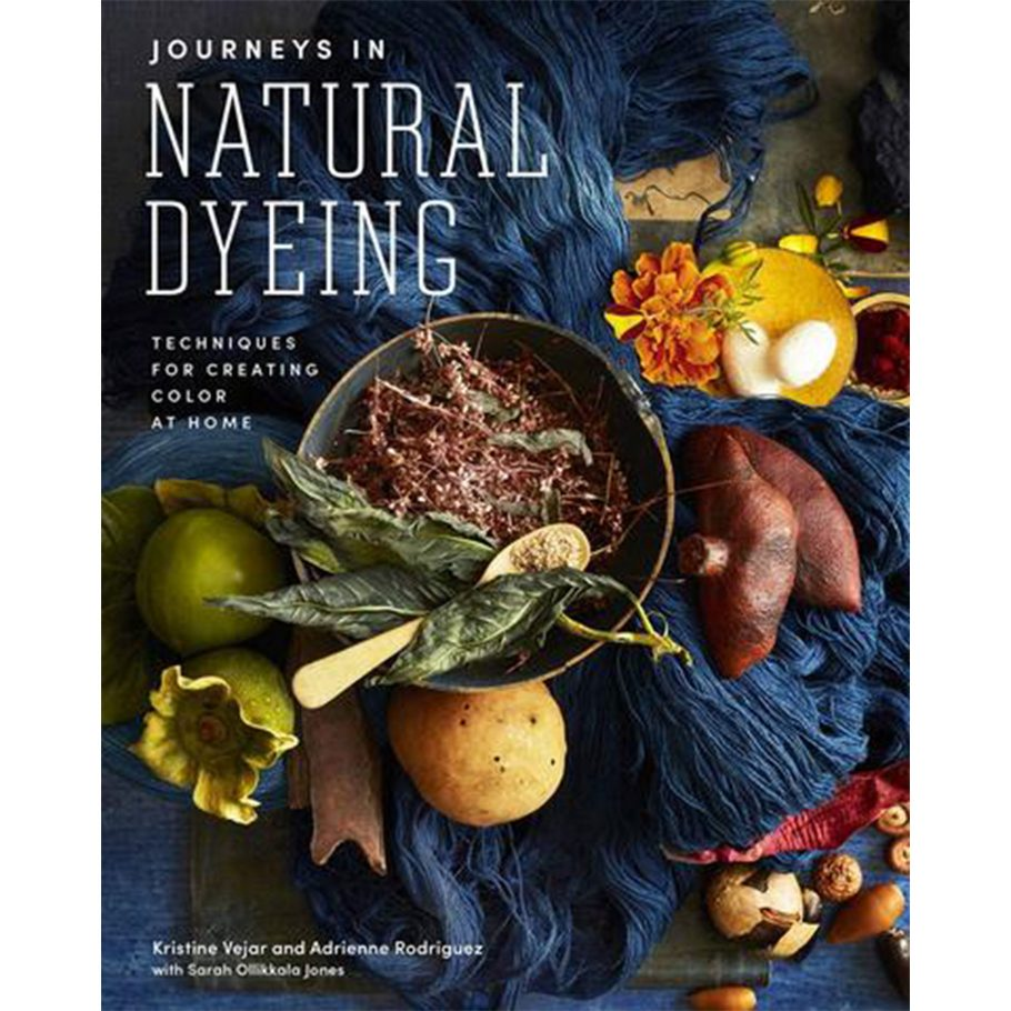 Journeys in Natural Dyeing by Kristine Vejar and Adrienne Rodriguez